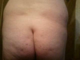 My friend\'s wife wanted a picture of my ass, sent this to her, and thought I\'d share here.  Not a very nice one I know.